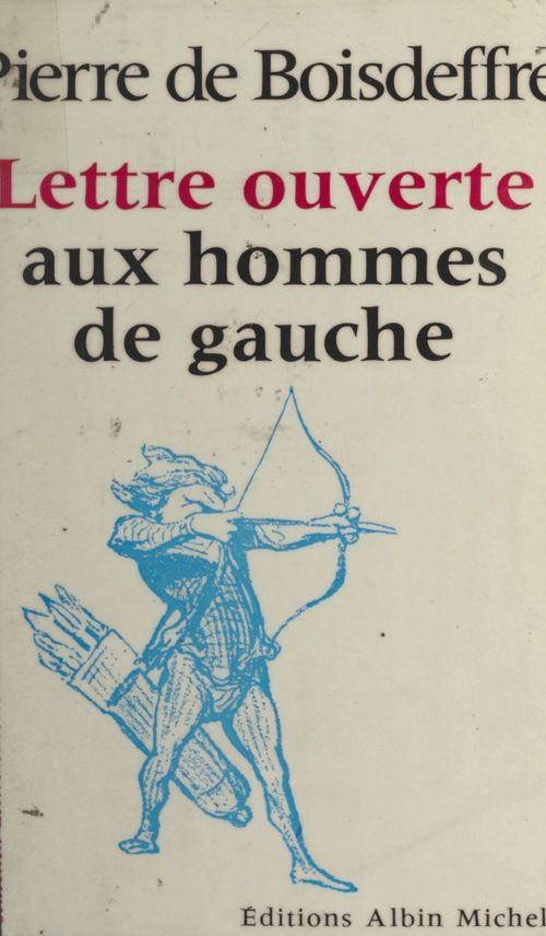 Lettre ouverte aux hommes de gauche  - Pierre de Boisdeffre