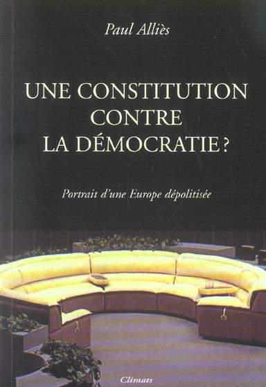 Une constitution contre la democratie ? - portrait d'une europe depolitisee