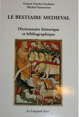 Le bestiaire médiéval ; dictionnaire historique et bibliographique
