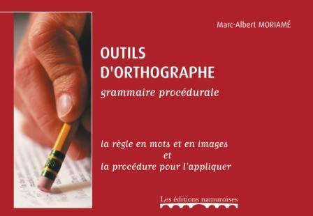 Outils d'orthographe ; grammaire procédurale ; la règle en mots et en images et la procédure pour l'appliquer (édition 2017)