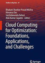 Cloud Computing for Optimization: Foundations, Applications, and Challenges  - Himansu Das - Satchidananda Dehuri - Bhabani Shankar Prasad Mishra - Alok Kumar Jagadev