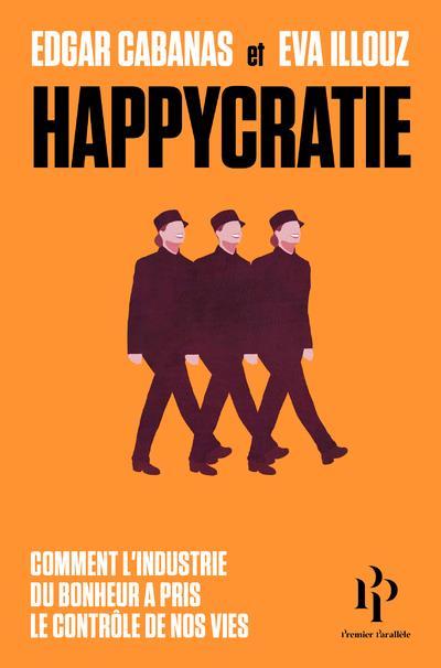 Happycratie ; comment l'industrie du bonheur a pris le contrôle de nos vies