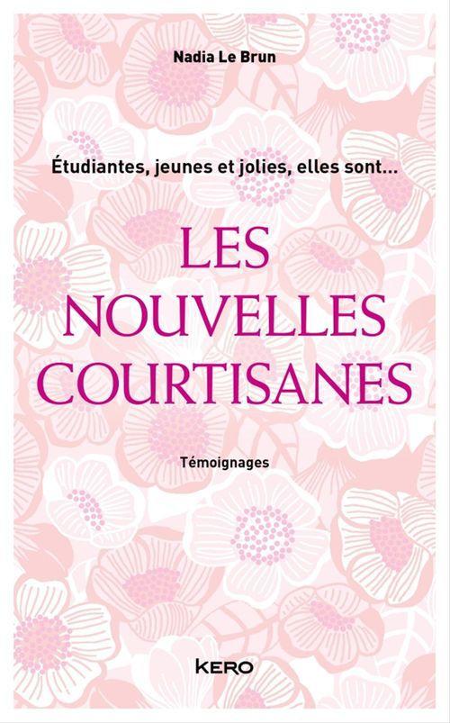 Les Nouvelles courtisanes  - Nadia LE BRUN
