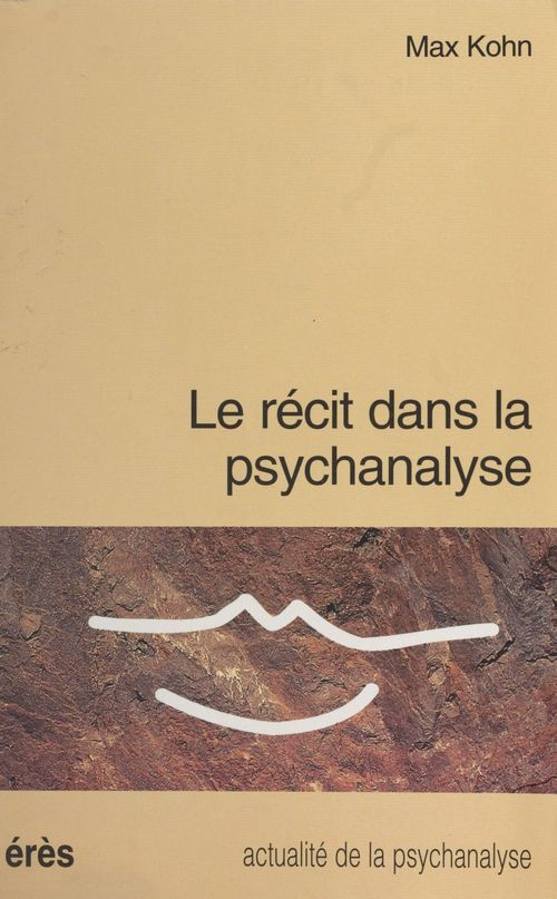 Recit dans la psychanalyse (le)