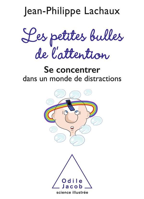 LES PETITES BULLES DE L'ATTENTION  -  SE CONCENTRER DANS UN MONDE DE DISTRACTIONS