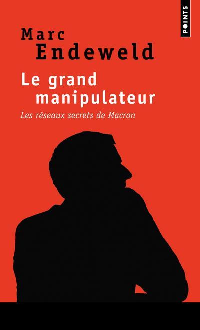 Le grand manipulateur ; les réseaux secrets de Macron