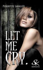 Vente EBooks : Let me cry  - Pierrette Lavallée