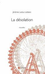 La désolation  - Jérémie Leduc-Leblanc - Leduc-Leblanc Jeremi