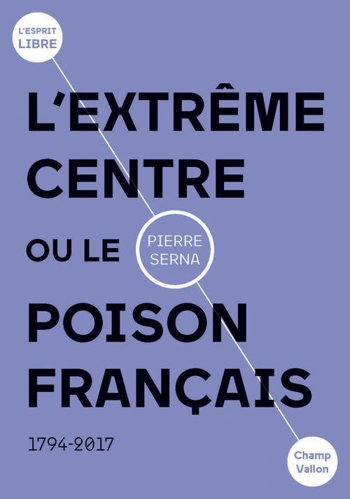 L'extrême centre ou le poison français ; 1789-2019