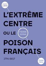 Vente Livre Numérique : L'extrême centre ou le poison français  - Pierre Serna