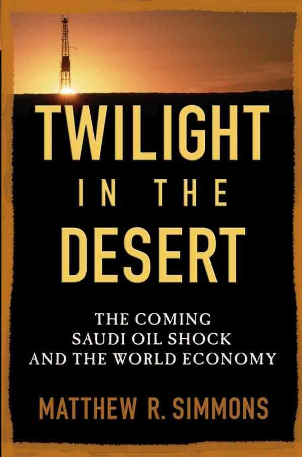 Twilight in the desert - the coming saudi oil shock and the world economy