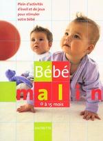 Couverture de Bébé malin ; plein d'activités d'éveil et de jeux pour stimuler votre bébé ; 0-15 mois