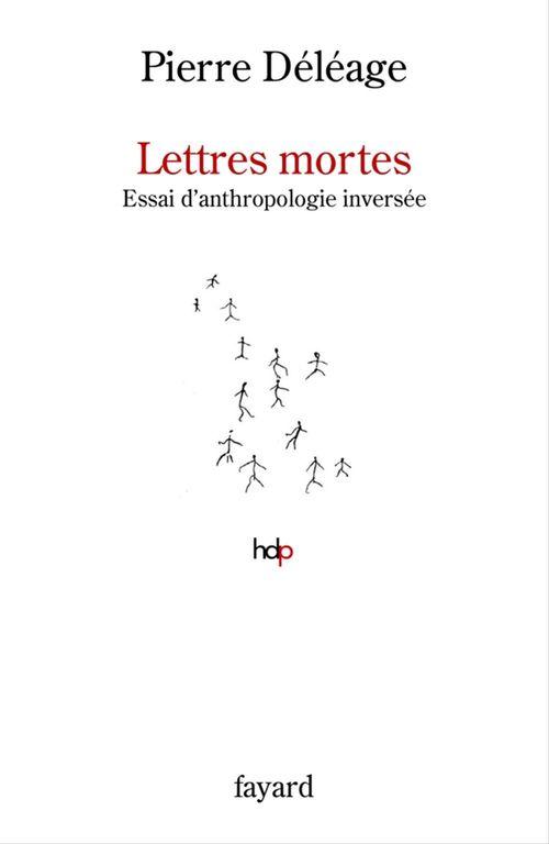 Lettres mortes. Essai d'anthropologie inversée