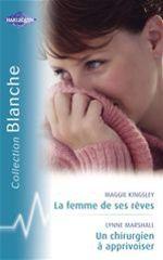 Vente Livre Numérique : La femme de ses rêves - Un chirurgien à apprivoiser (Harlequin Blanche)  - Lynne Marshall - Maggie Kingsley