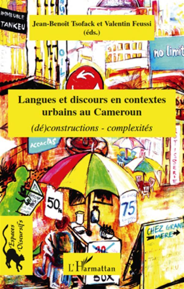 Langues et discours en contextes urbains au Cameroun ; (dé)constructions, complexités