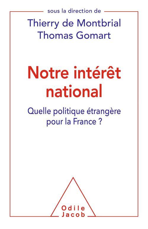 Notre intérêt national ; quelle politique étrangère pour la France ?