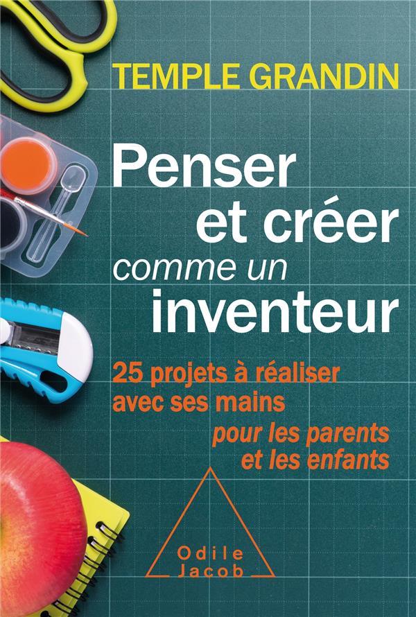 penser et créer comme un inventeur ; 25 projets à réaliser avec ses mains pour les parents et les enfants