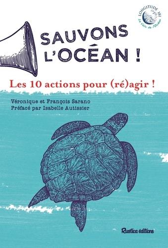 SARANO, VERONIQUE  - SAUVONS L'OCEAN ! LES 10 ACTIONS POUR (RE)AGIR !
