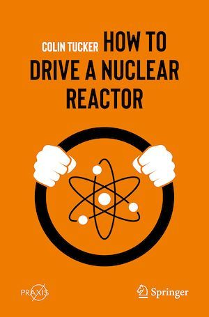 How to Drive a Nuclear Reactor  - Colin Tucker