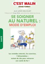 Vente Livre Numérique : Se soigner au naturel, c'est malin ; les remèdes naturels, les exercices, l'alimentation : autant de clés pour retrouver une san  - Serge Rafal - Alix Lefief-Delcourt