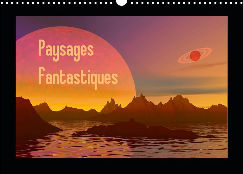 Paysages fantastiques (calendrier mural 2021 din a3 horizontal) - des paysages comme vous n'en avez