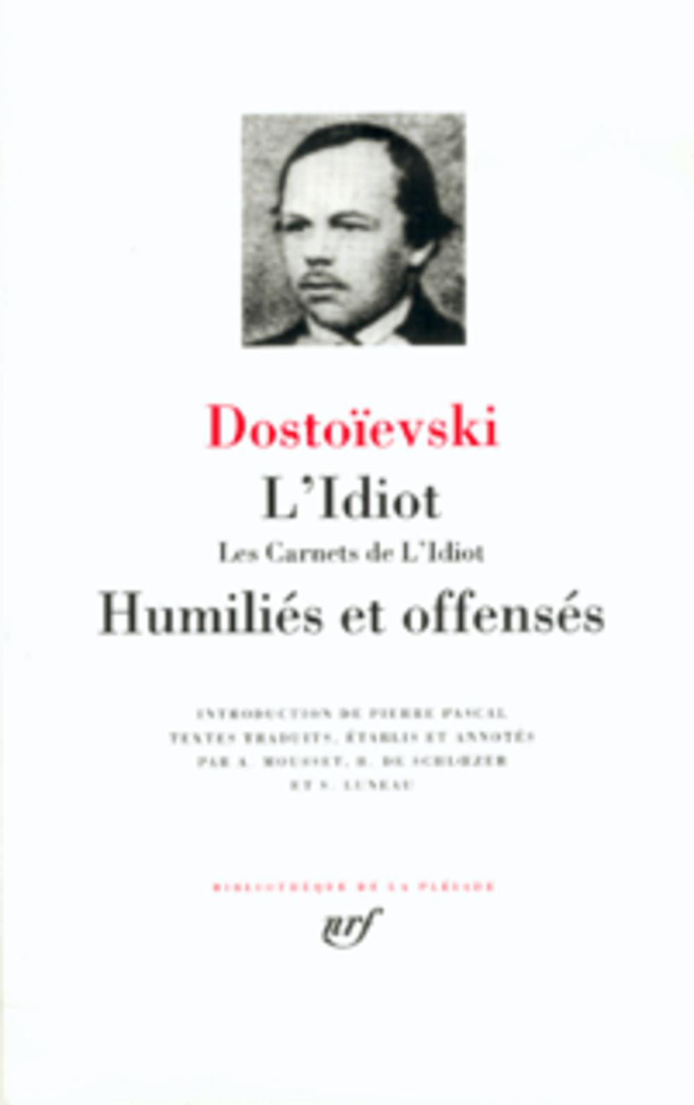 DOSTOIEVSKI F - L'IDIOT  -  LES CARNETS DE L'IDIOT  -  HUMILIES ET OFFENSES