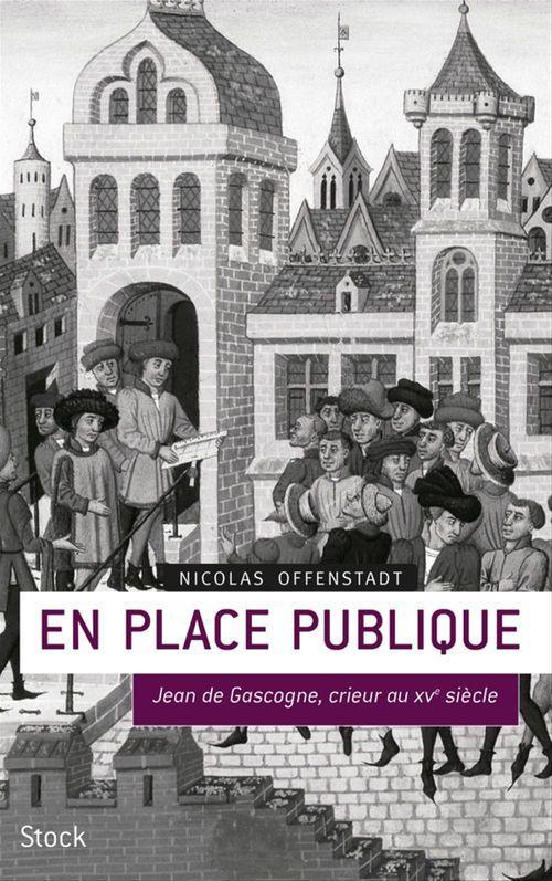 En place publique ; Jean de Gascogne, crieur au XVe siècle