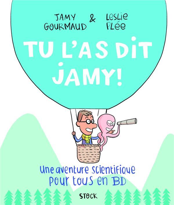 Tu l'as dit Jamy ! ; une aventure scientifique pour tous en BD
