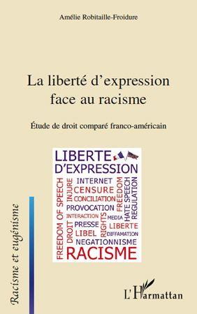 Liberte D'Expression Face Au Racisme ; Etude De Droit Compare Franco-Americain Franco-Americain