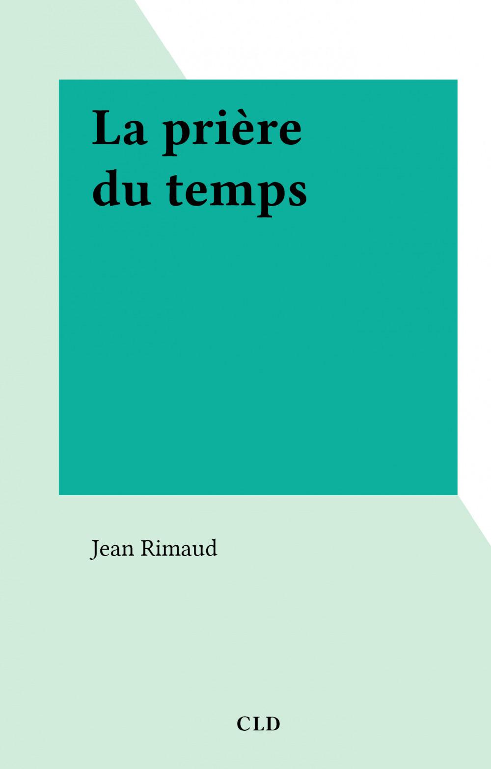 La prière du temps  - Jean Rimaud