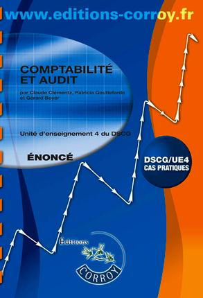 Comptabilite Et Audit ; Unite D'Enseignement 4 Du Dscg ; Enonce (6e Edition)