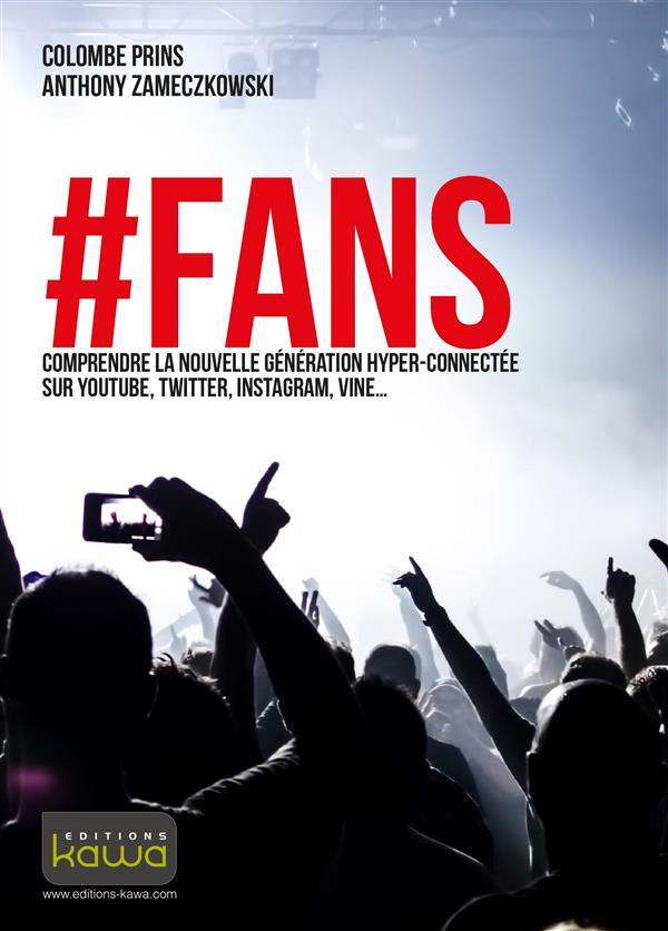 #FANS; comprendre la nouvelle génération hyper-connectée sur YouTube, Twitter, Instagram, Vine