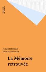La Mémoire retrouvée  - Arnaud Hamelin - Jean-Michel Brun
