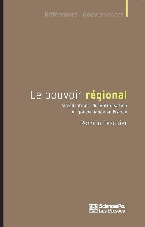 Le pouvoir régional ; mobilisations, décentralisation et gouvernance en France