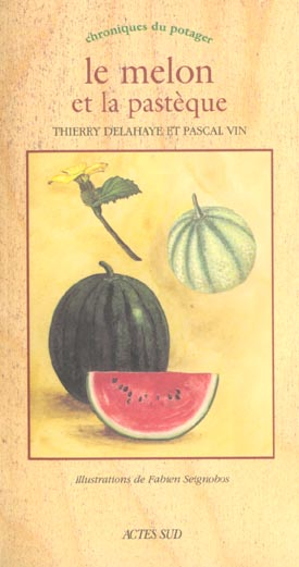 Melon et la pasteque (le) - chroniques du potager