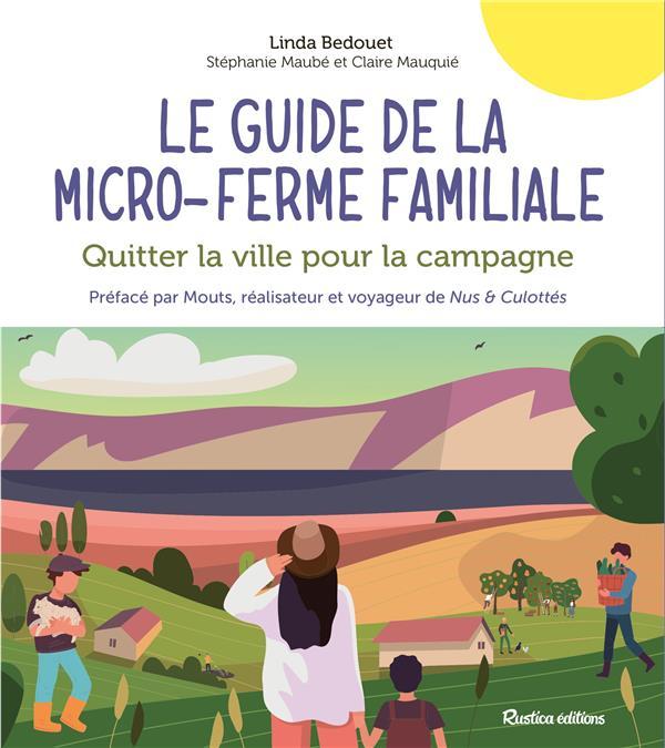 Le guide de la micro-ferme familiale : quitter la ville pour la campagne