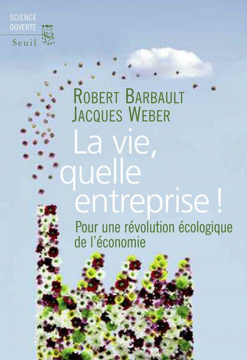 La vie, quelle entreprise ! pour une révolution écologique de l'économie