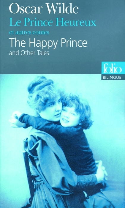 Le prince heureux et autres contes / the happy prince and other tales