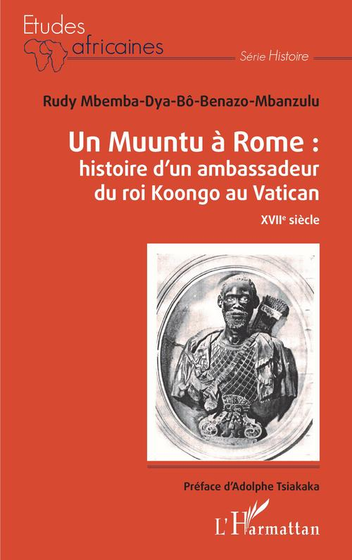 un Muuntu à Rome : histoire d'un ambassadeur du roi Koongo au Vatican ; XVIIe siècle