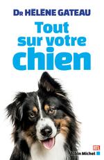 Tout sur votre chien  - Hélène Gateau