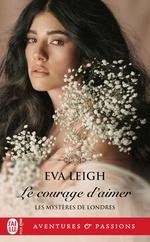 Le courage d'aimer  - Leigh Eva