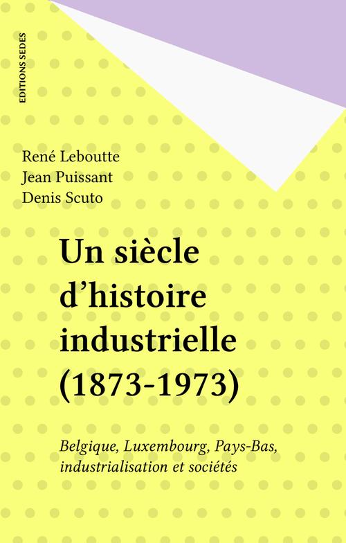 Un siècle d'histoire industrielle (1873-1973)