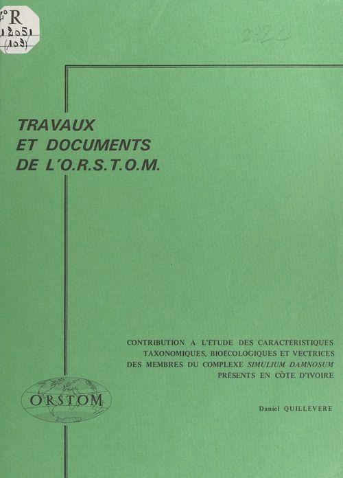 Contribution à l'étude des caractéristiques taxonomiques, bioécologiques et vectrices des membres du complexe Simulium damnosum présents en Côte d'Ivoire