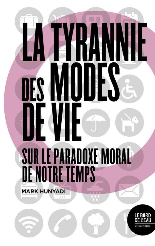 La tyrannie des modes de vie Sur le paradoxe moral de notre temps