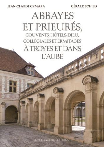 abbayes et prieurés, couvents Hôtels-Dieu, collégiales et ermitages à Troyes et dans l'Aube