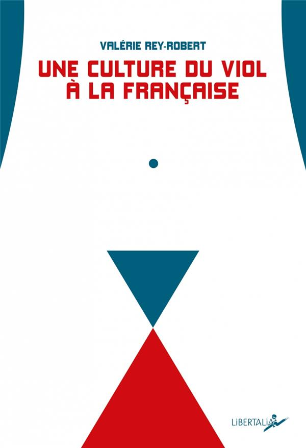 Une culture du viol a la francaise ; du « troussage de domestique » à la « liberté d'importuner »