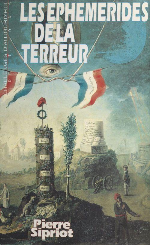 Les éphémérides de la Terreur : la Convention, 21 septembre 1792-26 octobre 1795  - Pierre Sipriot
