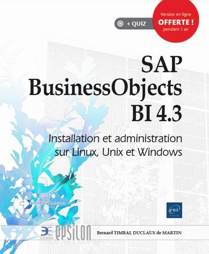 SAP BusinessObjects BI 4.3 ; déploiement et administration sur Linux, Unix et Windows
