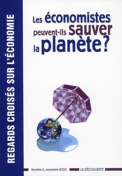 REGARDS CROISES SUR L'ECONOMIE T.6 ; les économistes peuvent-ils sauver la planète ?