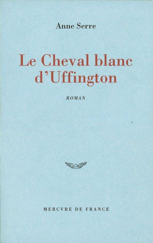 Le Cheval blanc d'Uffington  - Anne SERRE